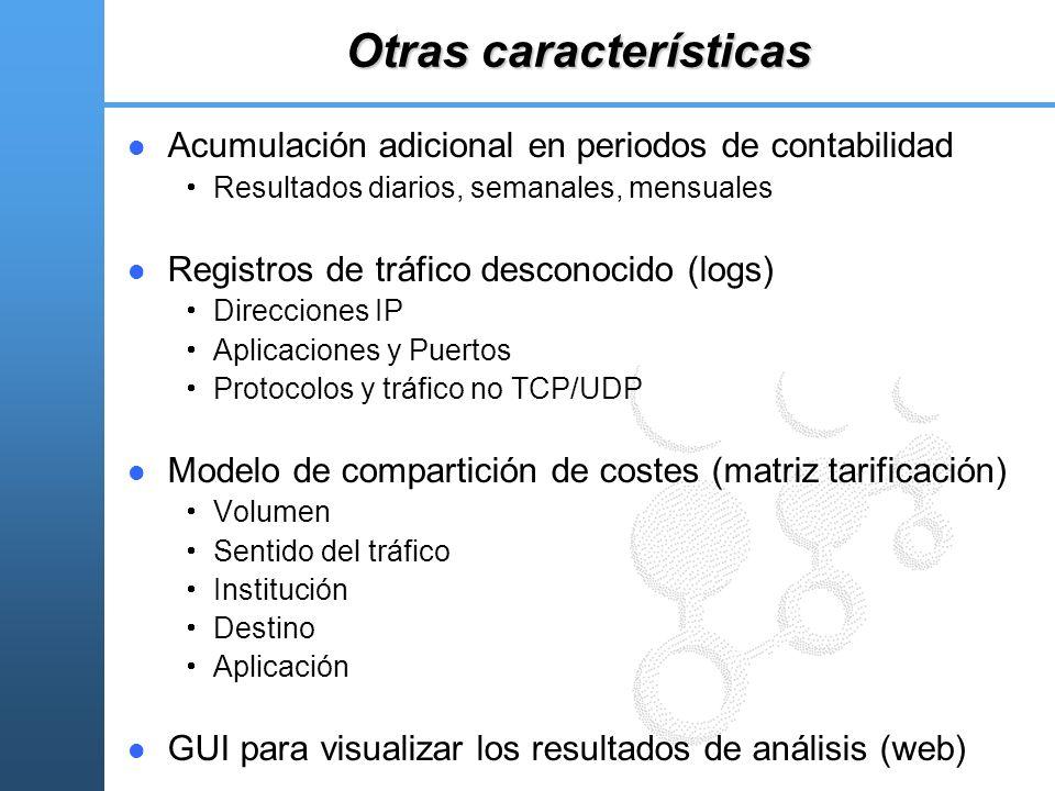 Otras características Acumulación adicional en periodos de contabilidad Resultados diarios, semanales, mensuales Registros de tráfico desconocido (log