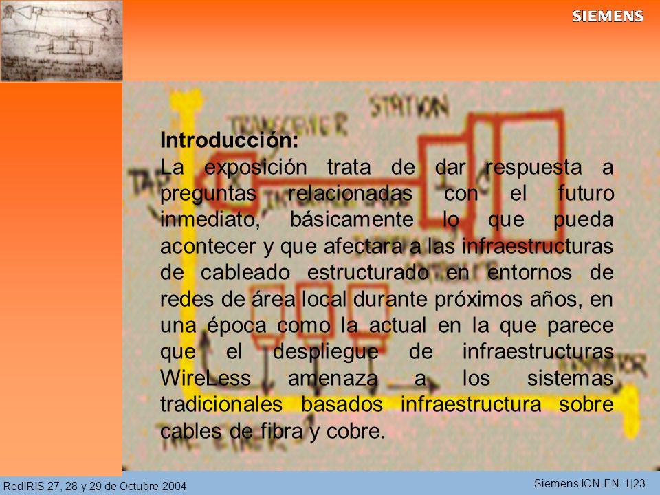 RedIRIS 27, 28 y 29 de Octubre 2004 Introducción: La exposición trata de dar respuesta a preguntas relacionadas con el futuro inmediato, básicamente lo que pueda acontecer y que afectara a las infraestructuras de cableado estructurado en entornos de redes de área local durante próximos años, en una época como la actual en la que parece que el despliegue de infraestructuras WireLess amenaza a los sistemas tradicionales basados infraestructura sobre cables de fibra y cobre.