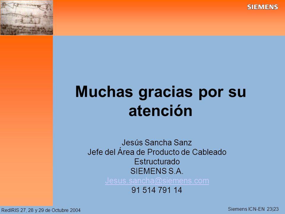 RedIRIS 27, 28 y 29 de Octubre 2004 Muchas gracias por su atención Jesús Sancha Sanz Jefe del Área de Producto de Cableado Estructurado SIEMENS S.A.