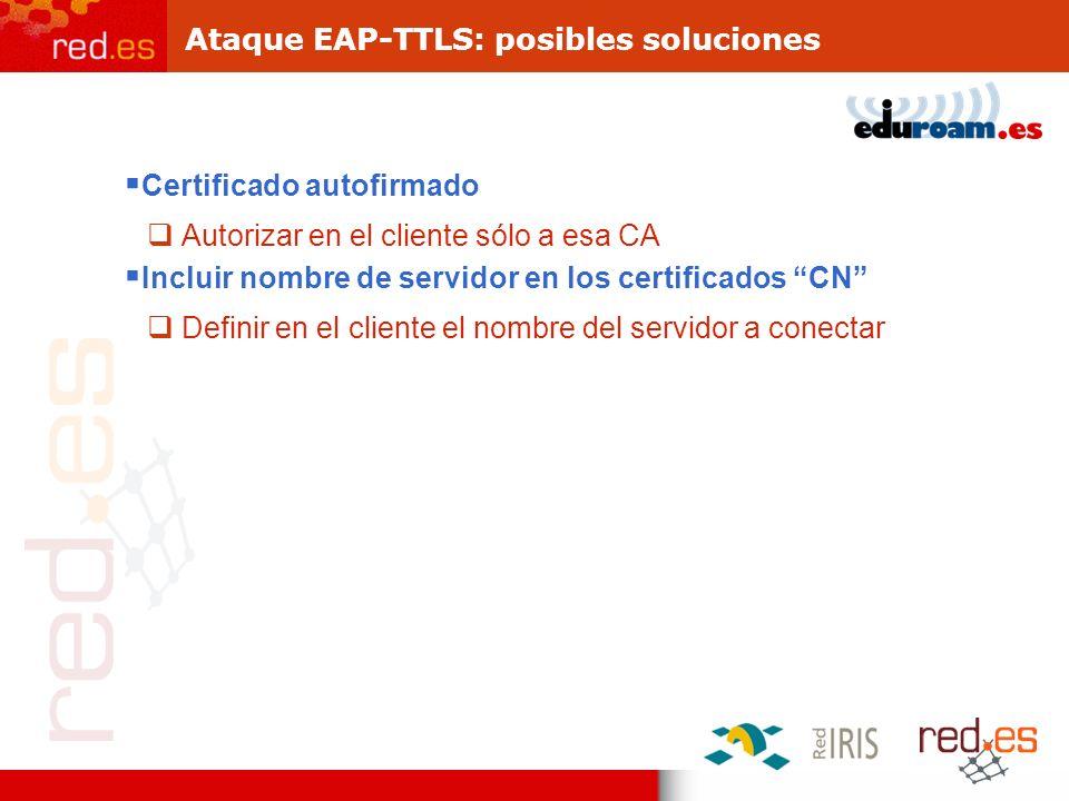 Ataque EAP-TTLS: posibles soluciones Certificado autofirmado Autorizar en el cliente sólo a esa CA Incluir nombre de servidor en los certificados CN D
