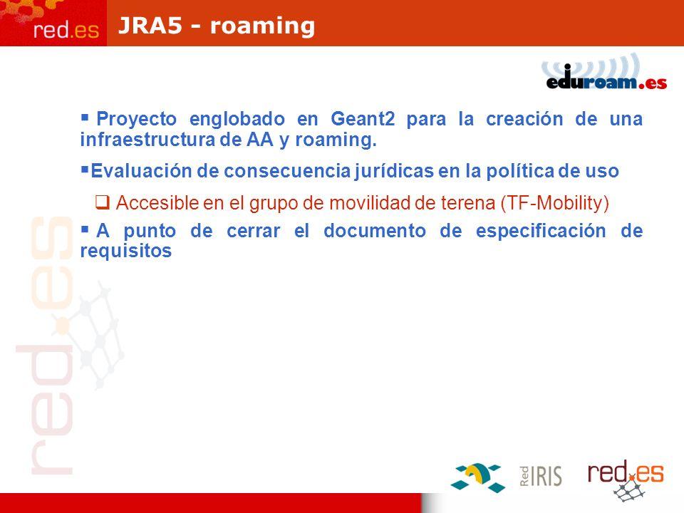 JRA5 - roaming Proyecto englobado en Geant2 para la creación de una infraestructura de AA y roaming. Evaluación de consecuencia jurídicas en la políti