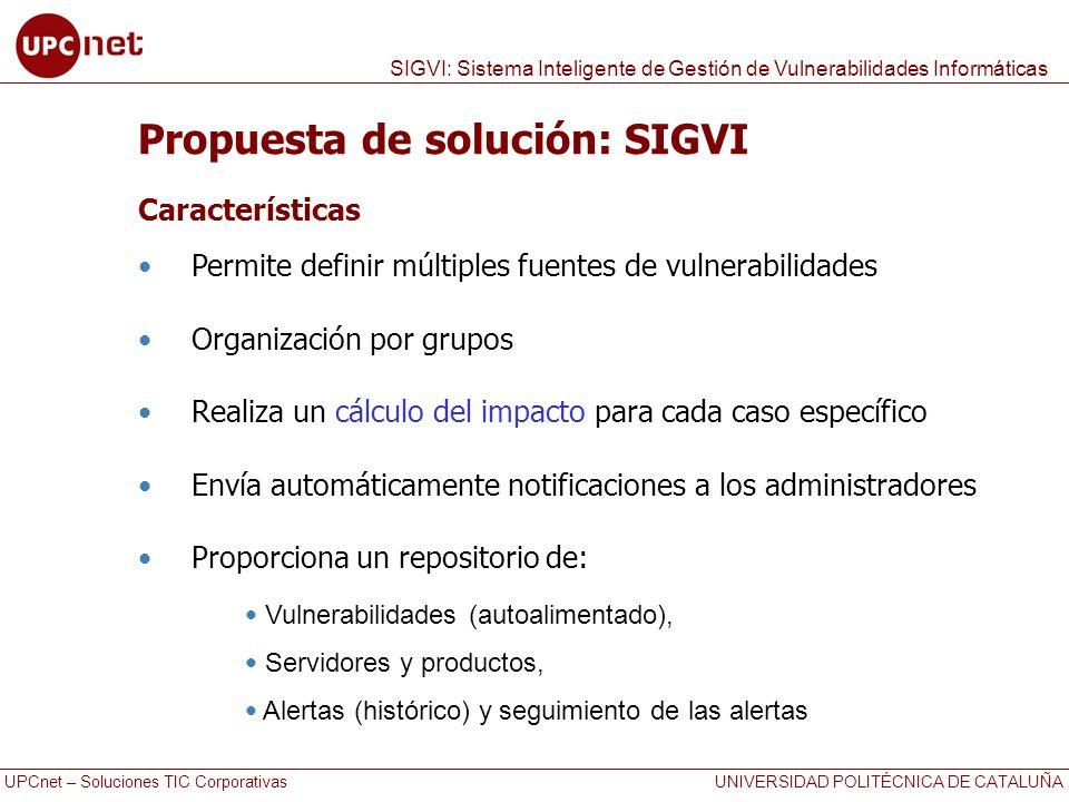 UPCnet – Soluciones TIC Corporativas UNIVERSIDAD POLITÉCNICA DE CATALUÑA SIGVI: Sistema Inteligente de Gestión de Vulnerabilidades Informáticas Propue