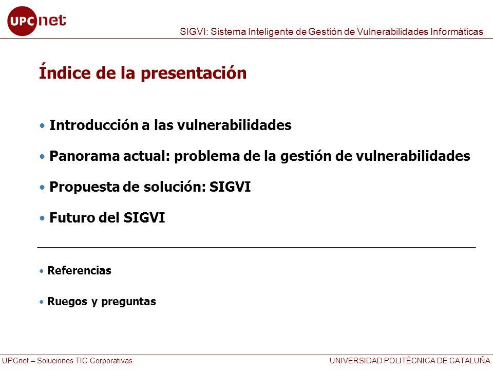 UPCnet – Soluciones TIC Corporativas UNIVERSIDAD POLITÉCNICA DE CATALUÑA SIGVI: Sistema Inteligente de Gestión de Vulnerabilidades Informáticas Índice