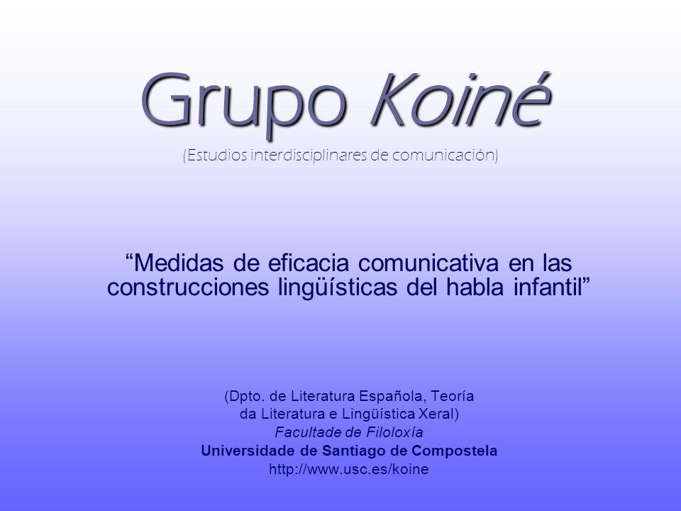 Grupo Koiné Grupo Koiné (Estudios interdisciplinares de comunicación) Medidas de eficacia comunicativa en las construcciones lingüísticas del habla in