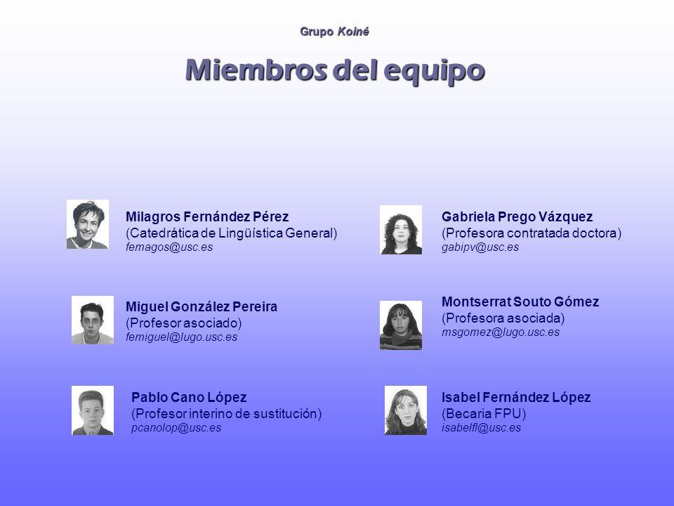 Grupo Koiné Miembros del equipo Milagros Fernández Pérez (Catedrática de Lingüística General) femagos@usc.es Gabriela Prego Vázquez (Profesora contrat