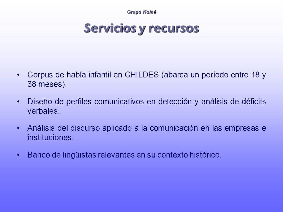 Grupo Koiné Servicios y recursos Corpus de habla infantil en CHILDES (abarca un período entre 18 y 38 meses). Diseño de perfiles comunicativos en dete