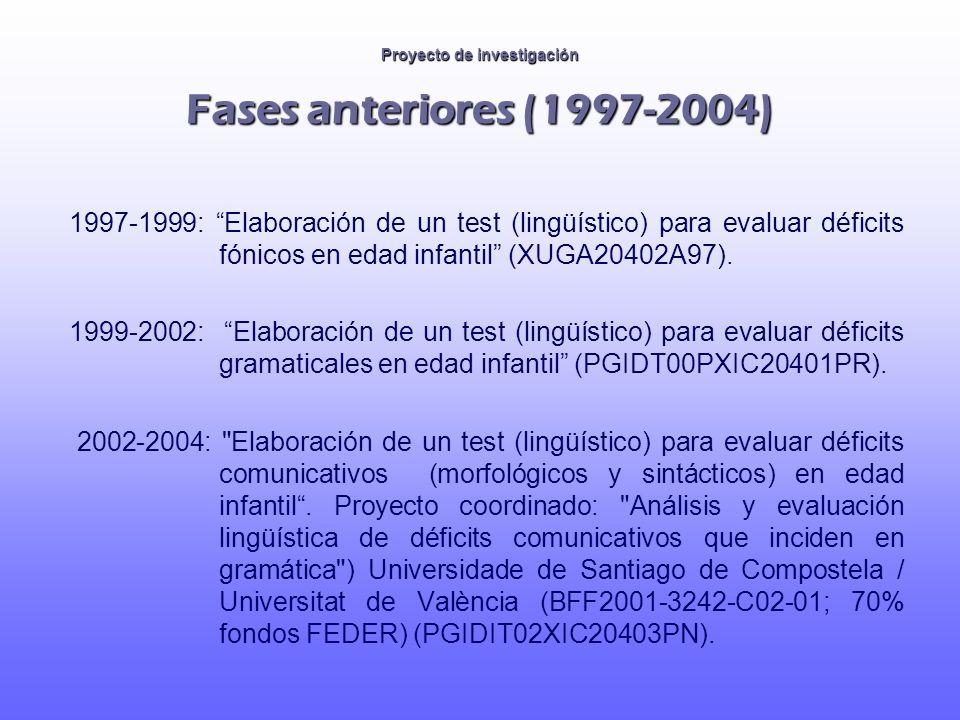Proyecto de investigación Fases anteriores (1997-2004) 1997-1999: Elaboración de un test (lingüístico) para evaluar déficits fónicos en edad infantil