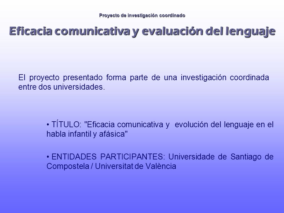 Proyecto de investigación coordinado Objetivos Sistematizar y valorar las estrategias de praxis que inciden en la función comunicativa del habla infantil (en proceso de desarrollo) y del afásico (en proceso de regresión).