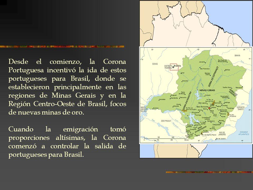Desde el comienzo, la Corona Portuguesa incentivó la ida de estos portugueses para Brasil, donde se establecieron principalmente en las regiones de Mi