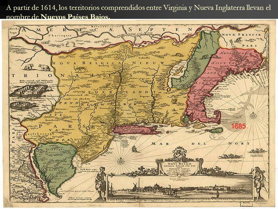 A partir de 1614, los territorios comprendidos entre Virginia y Nueva Inglaterra llevan el nombre de Nuevos Países Bajos. 1685