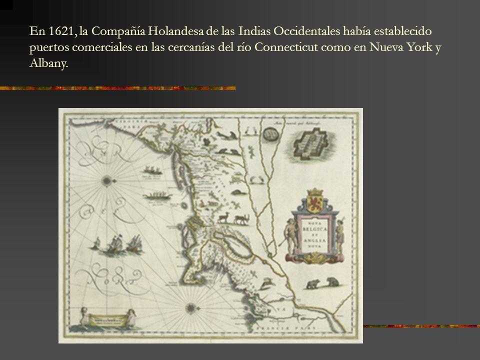 En 1621, la Compañía Holandesa de las Indias Occidentales había establecido puertos comerciales en las cercanías del río Connecticut como en Nueva Yor