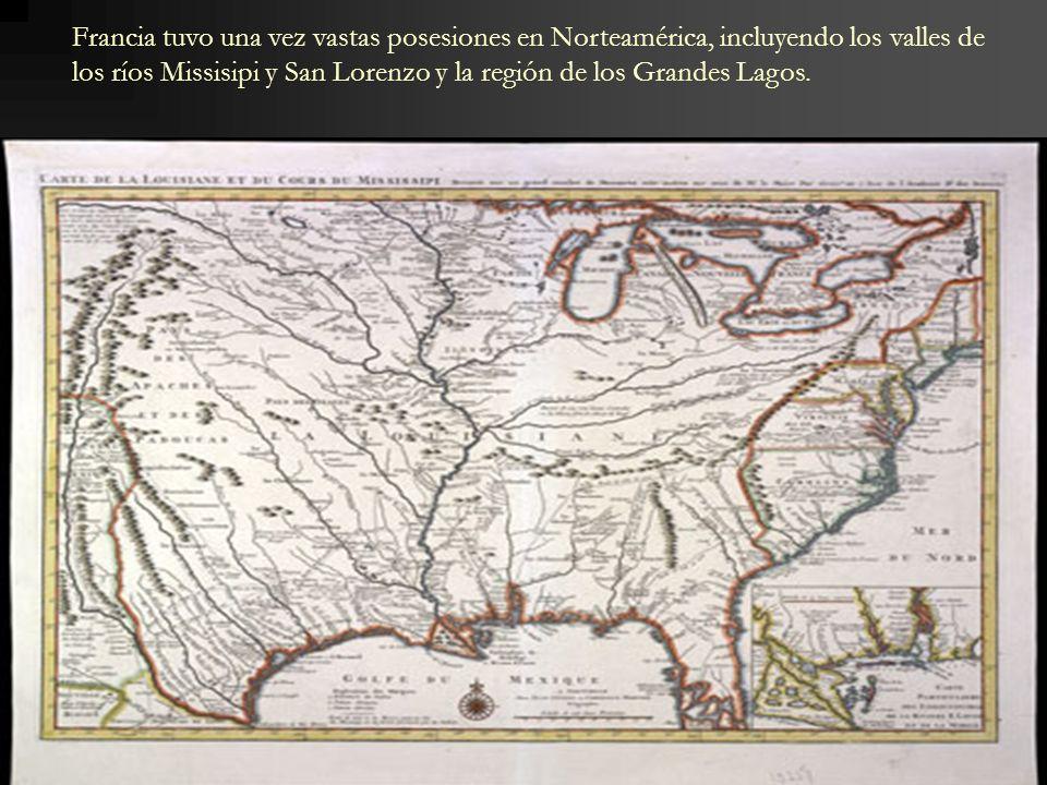 Francia tuvo una vez vastas posesiones en Norteamérica, incluyendo los valles de los ríos Missisipi y San Lorenzo y la región de los Grandes Lagos.