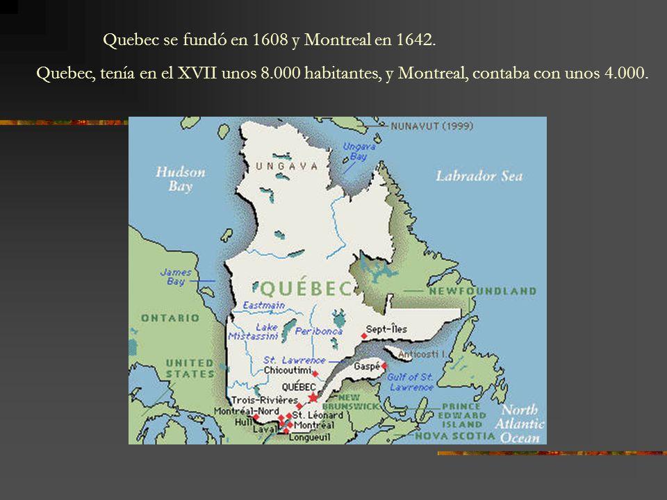 Quebec se fundó en 1608 y Montreal en 1642. Quebec, tenía en el XVII unos 8.000 habitantes, y Montreal, contaba con unos 4.000.