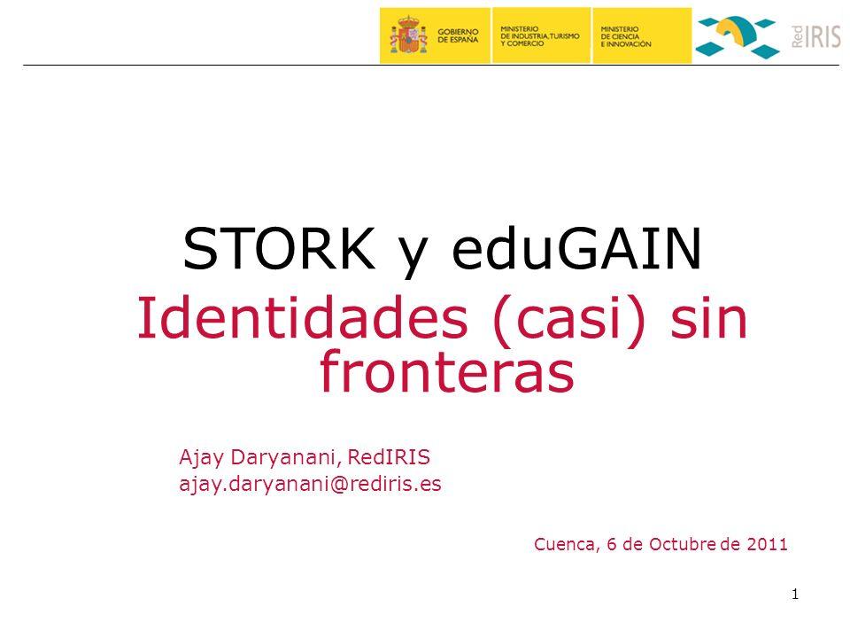 1 Ajay Daryanani, RedIRIS ajay.daryanani@rediris.es Cuenca, 6 de Octubre de 2011 STORK y eduGAIN Identidades (casi) sin fronteras