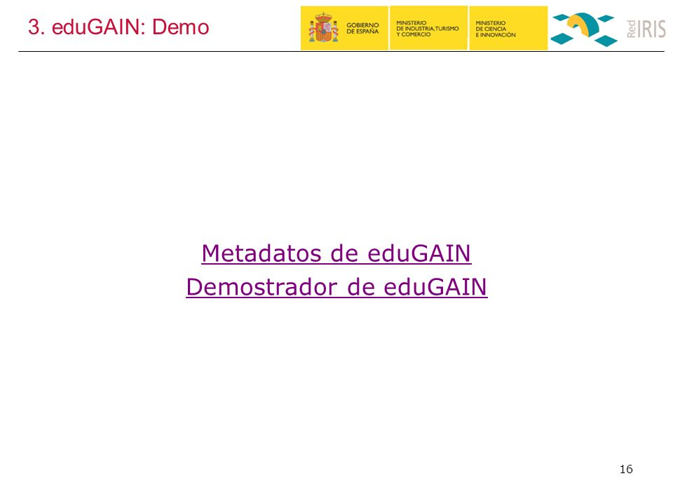 3. eduGAIN: Demo 16 Metadatos de eduGAIN Demostrador de eduGAIN
