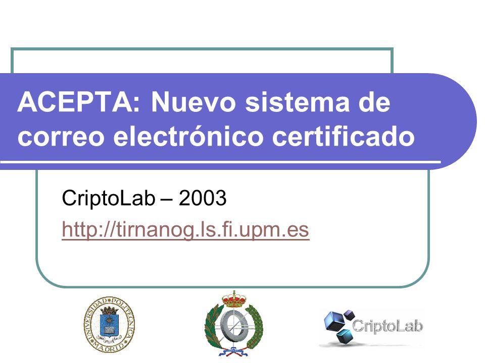 ACEPTA: Nuevo sistema de correo electrónico certificado CriptoLab – 2003 http://tirnanog.ls.fi.upm.es