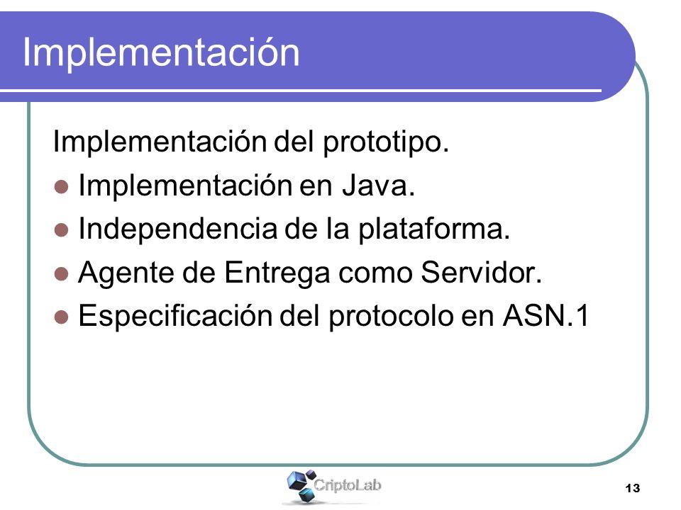 13 Implementación Implementación del prototipo. Implementación en Java. Independencia de la plataforma. Agente de Entrega como Servidor. Especificació
