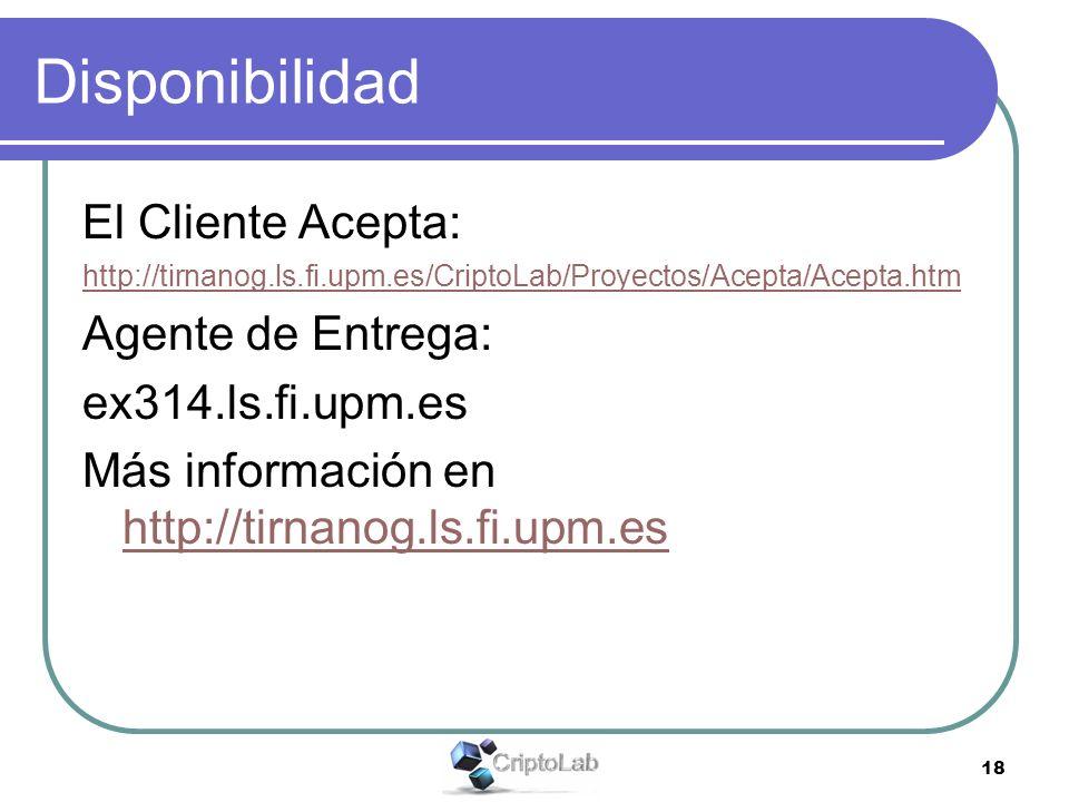 18 Disponibilidad El Cliente Acepta: http://tirnanog.ls.fi.upm.es/CriptoLab/Proyectos/Acepta/Acepta.htm Agente de Entrega: ex314.ls.fi.upm.es Más información en http://tirnanog.ls.fi.upm.es http://tirnanog.ls.fi.upm.es