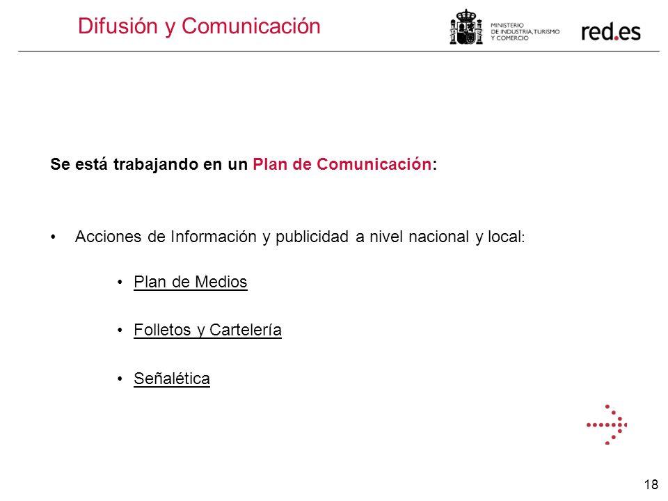 18 Difusión y Comunicación Se está trabajando en un Plan de Comunicación: Acciones de Información y publicidad a nivel nacional y local : Plan de Medi