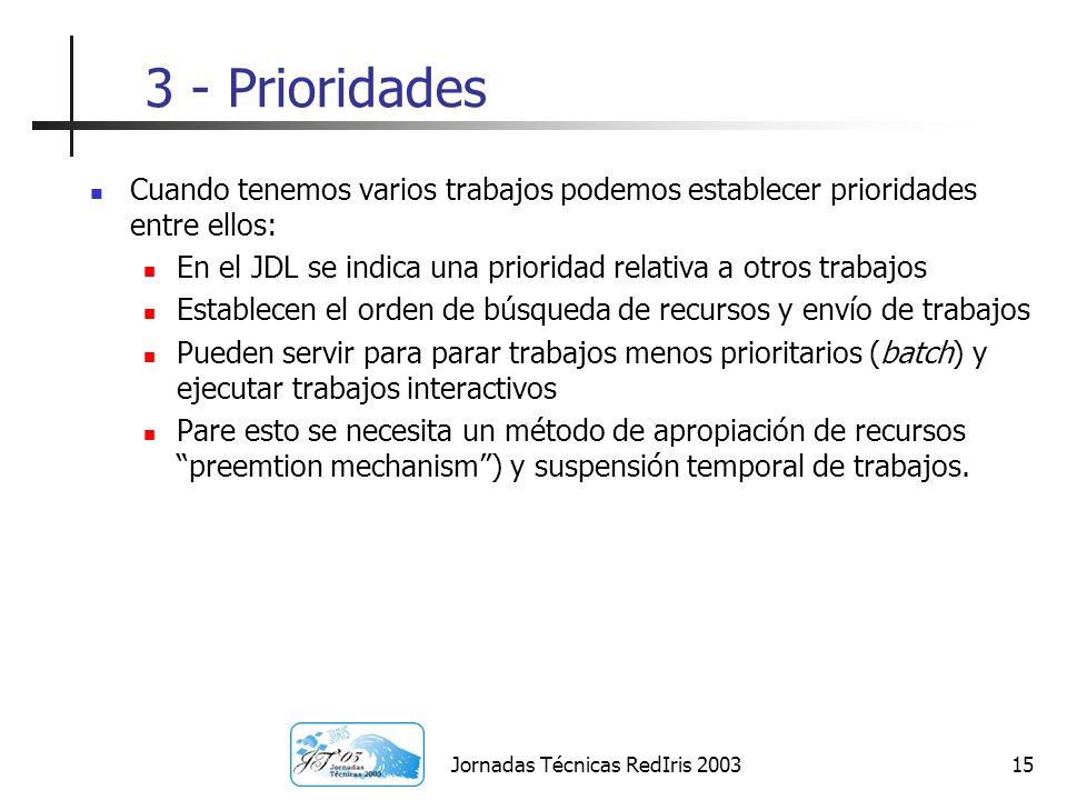 Jornadas Técnicas RedIris 200315 3 - Prioridades Cuando tenemos varios trabajos podemos establecer prioridades entre ellos: En el JDL se indica una pr