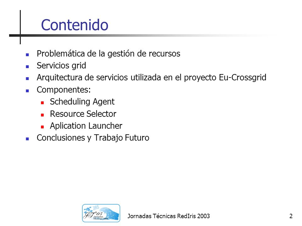 2 Contenido Problemática de la gestión de recursos Servicios grid Arquitectura de servicios utilizada en el proyecto Eu-Crossgrid Componentes: Schedul