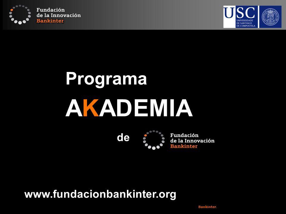 Copyright 2008 Fundación de la Innovación Bankinter. Todos los derechos reservados. www.fundacionbankinter.org 11 Programa AKADEMIA de