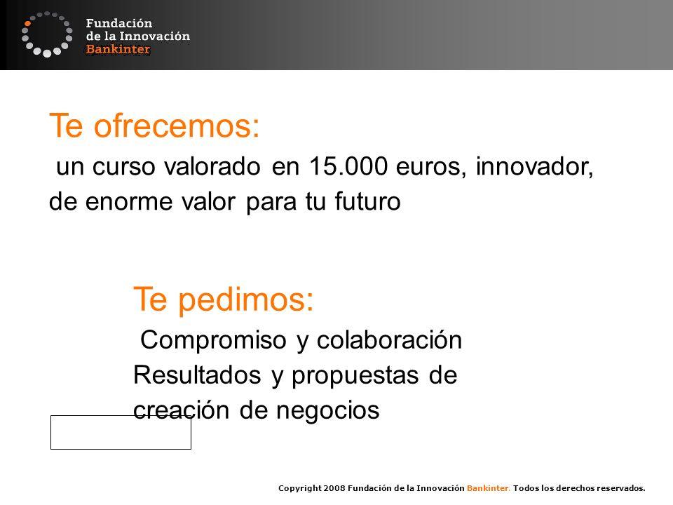 Copyright 2008 Fundación de la Innovación Bankinter. Todos los derechos reservados. Te ofrecemos: un curso valorado en 15.000 euros, innovador, de eno