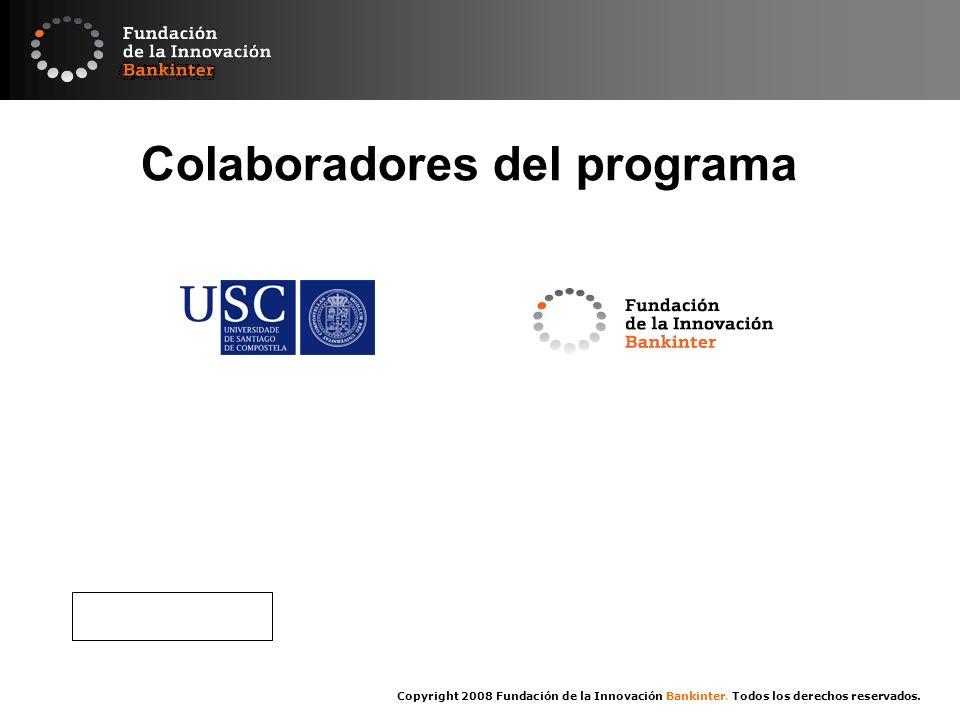Copyright 2008 Fundación de la Innovación Bankinter. Todos los derechos reservados. Colaboradores del programa