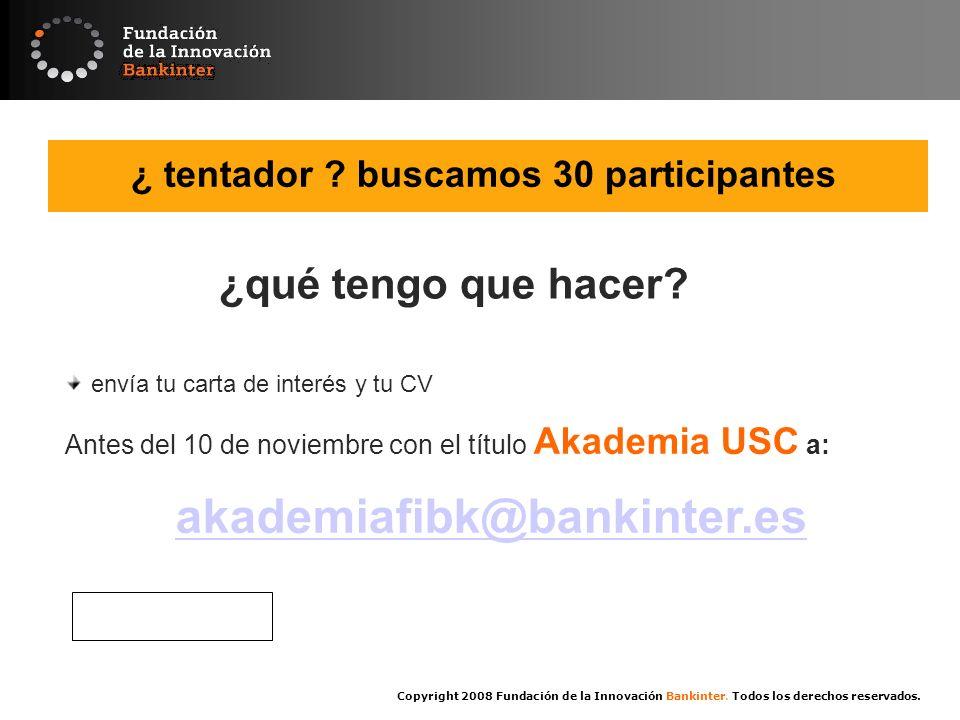 Copyright 2008 Fundación de la Innovación Bankinter. Todos los derechos reservados. ¿ tentador ? buscamos 30 participantes ¿qué tengo que hacer? envía