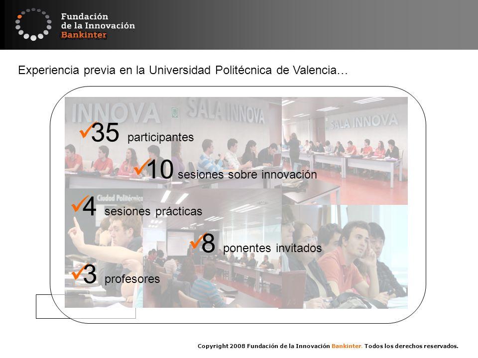 Copyright 2008 Fundación de la Innovación Bankinter. Todos los derechos reservados. Experiencia previa en la Universidad Politécnica de Valencia… 10 s