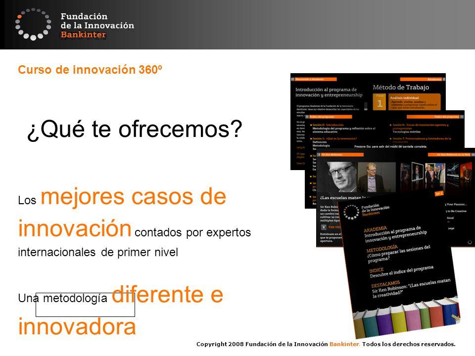 Copyright 2008 Fundación de la Innovación Bankinter. Todos los derechos reservados. Curso de innovación 360º Los mejores casos de innovación contados