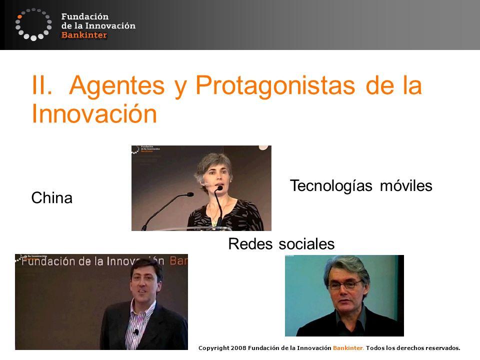 Copyright 2008 Fundación de la Innovación Bankinter. Todos los derechos reservados. II. Agentes y Protagonistas de la Innovación Redes sociales Tecnol