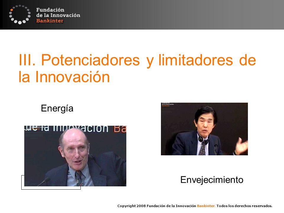 Copyright 2008 Fundación de la Innovación Bankinter. Todos los derechos reservados. III. Potenciadores y limitadores de la Innovación Energía Envejeci