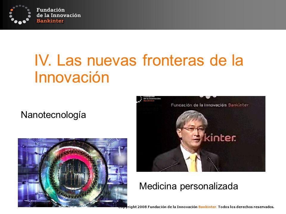 Copyright 2008 Fundación de la Innovación Bankinter. Todos los derechos reservados. IV. Las nuevas fronteras de la Innovación Nanotecnología Medicina