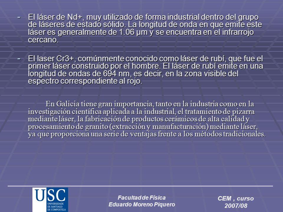 Facultad de Física Eduardo Moreno Piquero CEM, curso 2007/08 -E-E-E-El láser de Nd+, muy utilizado de forma industrial dentro del grupo de láseres de