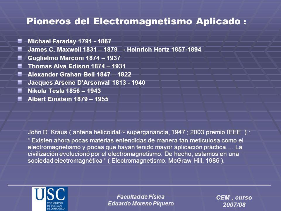 Facultad de Física Eduardo Moreno Piquero CEM, curso 2007/08 Pioneros del Electromagnetismo Aplicado : Michael Faraday 1791 - 1867 James C. Maxwell 18