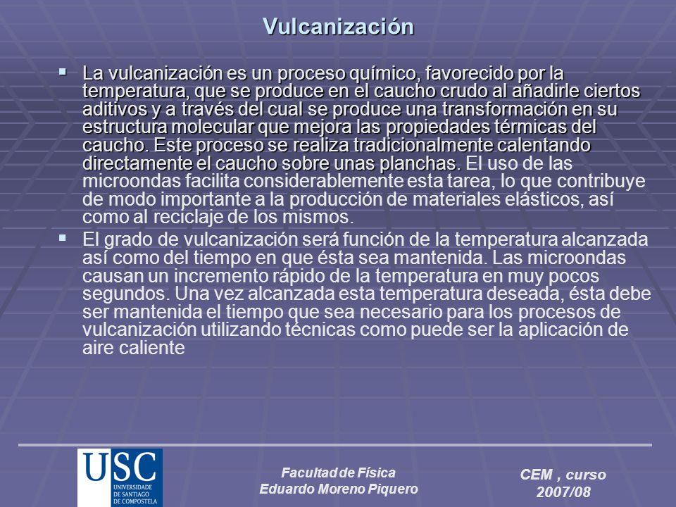 Facultad de Física Eduardo Moreno Piquero CEM, curso 2007/08Vulcanización La vulcanización es un proceso químico, favorecido por la temperatura, que s