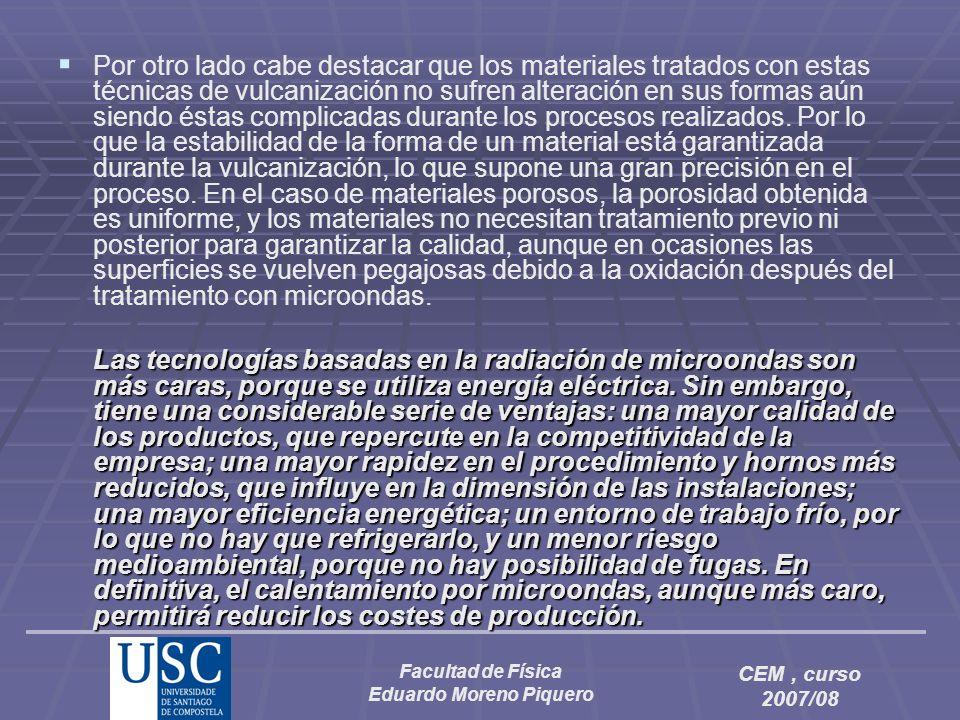 Facultad de Física Eduardo Moreno Piquero CEM, curso 2007/08 Por otro lado cabe destacar que los materiales tratados con estas técnicas de vulcanizaci