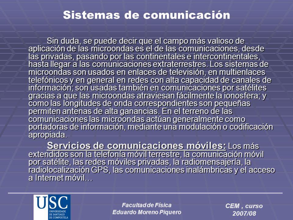 Facultad de Física Eduardo Moreno Piquero CEM, curso 2007/08 Sistemas de comunicación Sin duda, se puede decir que el campo más valioso de aplicación