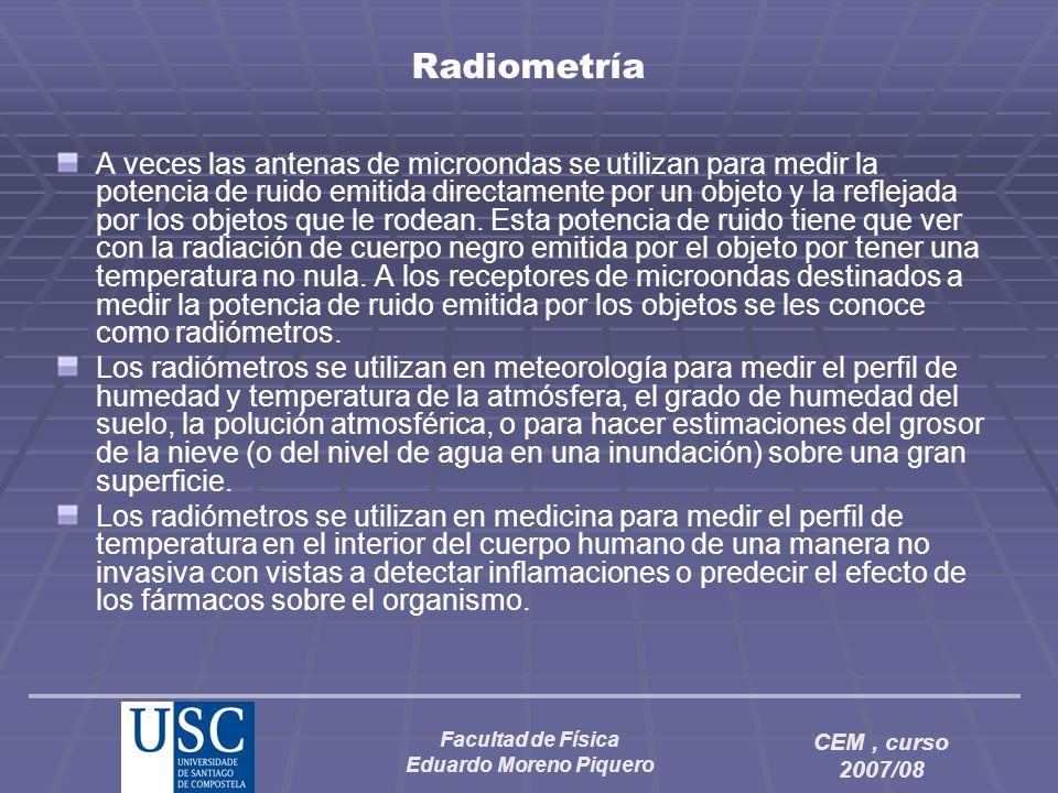 Facultad de Física Eduardo Moreno Piquero CEM, curso 2007/08 Radiometría A veces las antenas de microondas se utilizan para medir la potencia de ruido