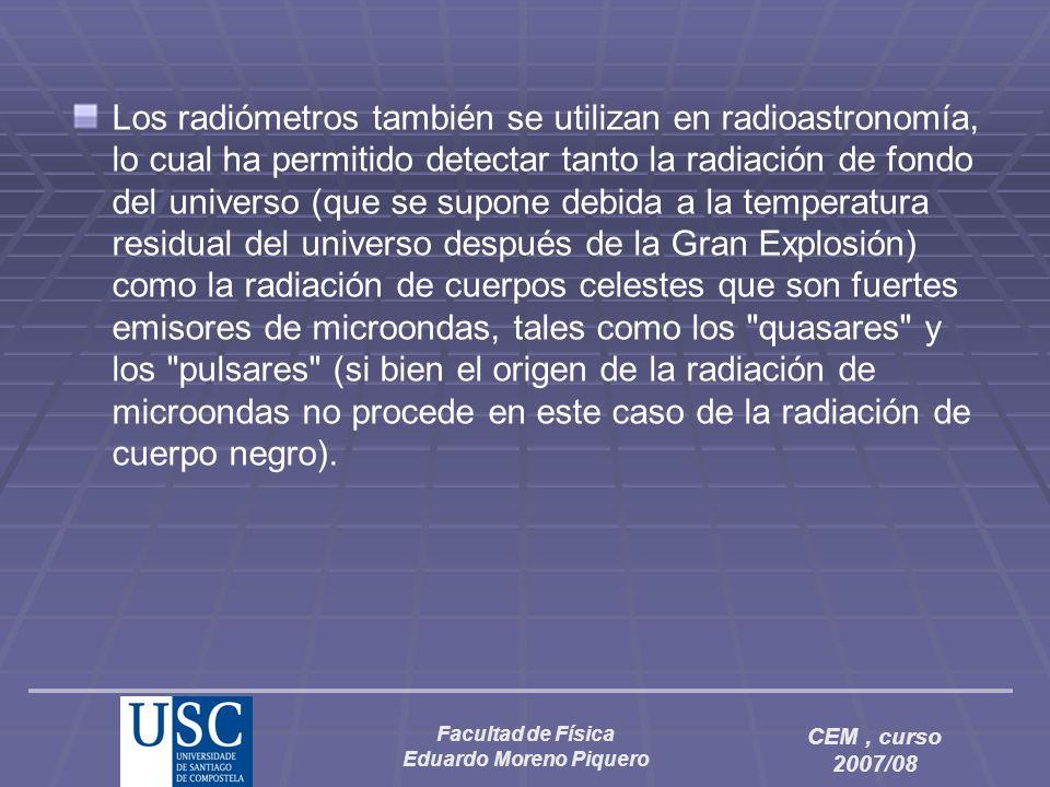 Facultad de Física Eduardo Moreno Piquero CEM, curso 2007/08 Los radiómetros también se utilizan en radioastronomía, lo cual ha permitido detectar tan