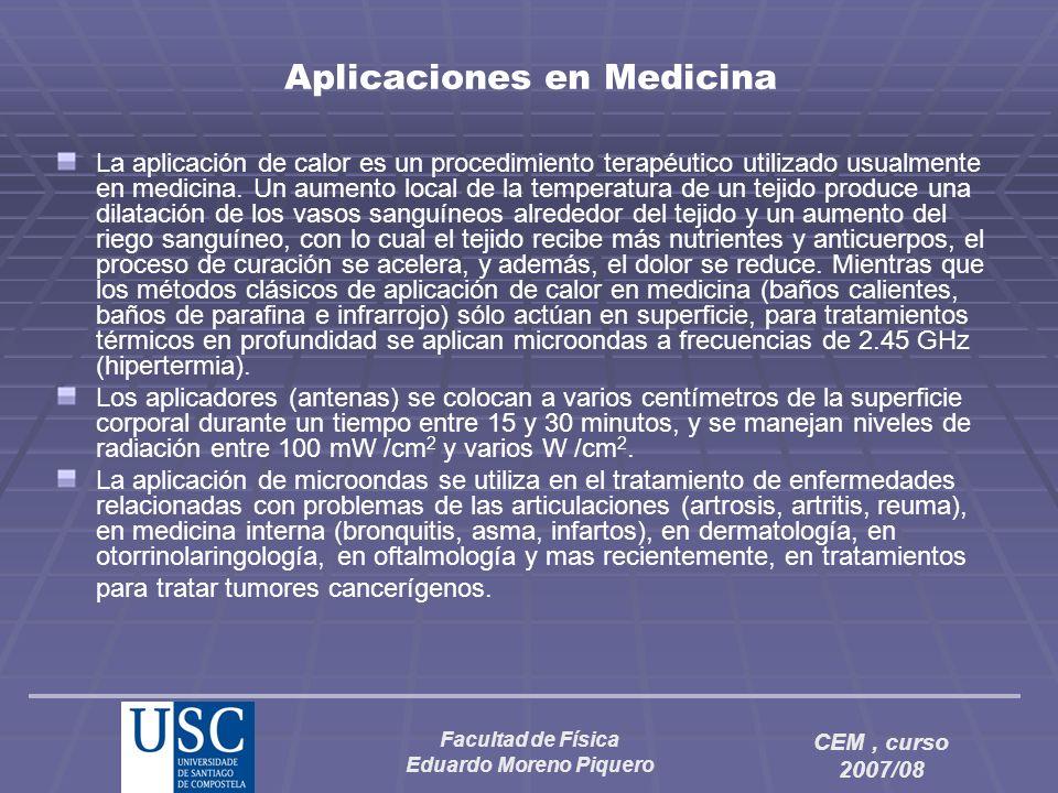 Facultad de Física Eduardo Moreno Piquero CEM, curso 2007/08 Aplicaciones en Medicina La aplicación de calor es un procedimiento terapéutico utilizado