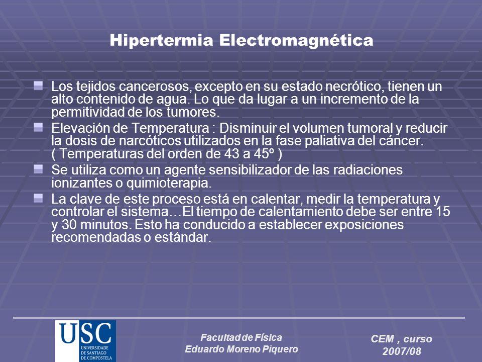 Facultad de Física Eduardo Moreno Piquero CEM, curso 2007/08 Hipertermia Electromagnética Los tejidos cancerosos, excepto en su estado necrótico, tien