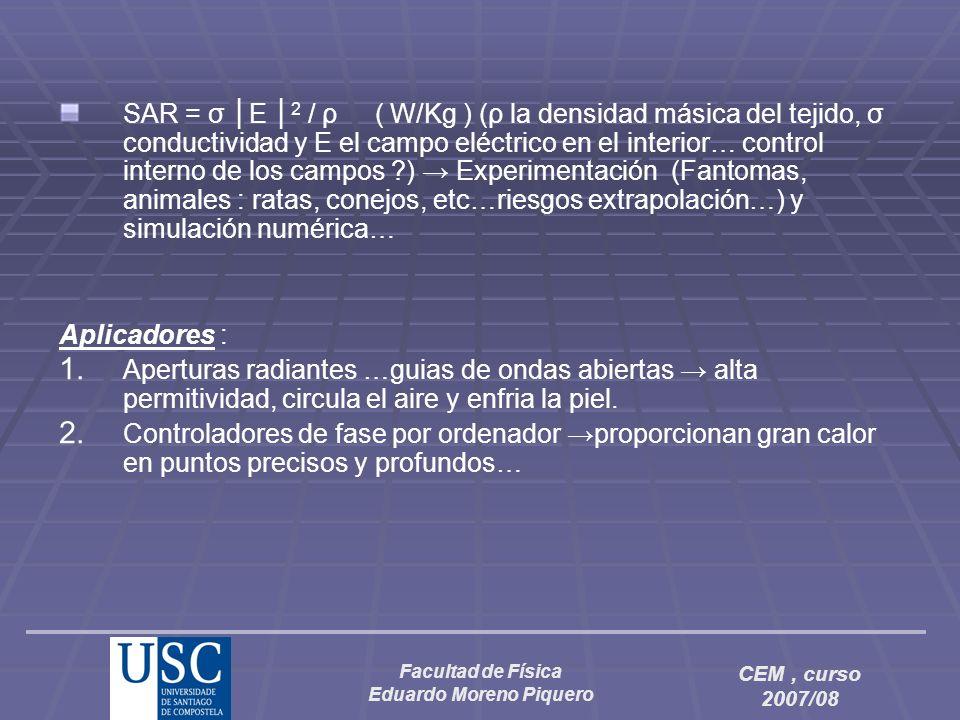 Facultad de Física Eduardo Moreno Piquero CEM, curso 2007/08 SAR = σ E 2 / ρ ( W/Kg ) (ρ la densidad másica del tejido, σ conductividad y E el campo e