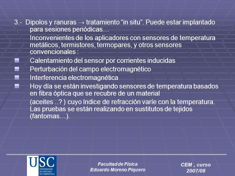 Facultad de Física Eduardo Moreno Piquero CEM, curso 2007/08 3.- Dipolos y ranuras tratamiento in situ. Puede estar implantado para sesiones periódica