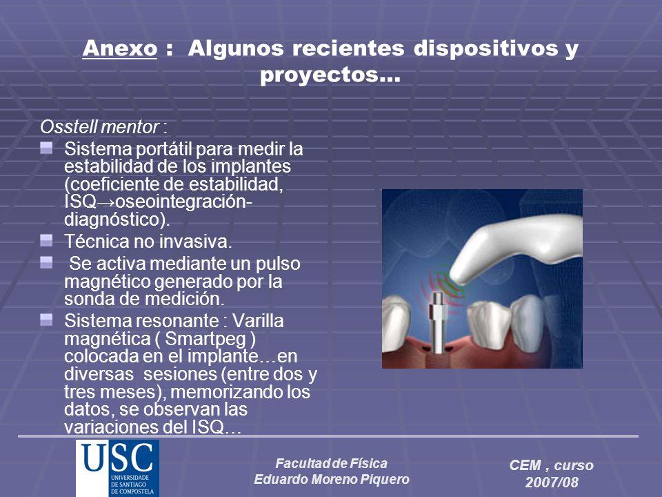 Facultad de Física Eduardo Moreno Piquero CEM, curso 2007/08 Anexo : Algunos recientes dispositivos y proyectos… Osstell mentor : Sistema portátil par