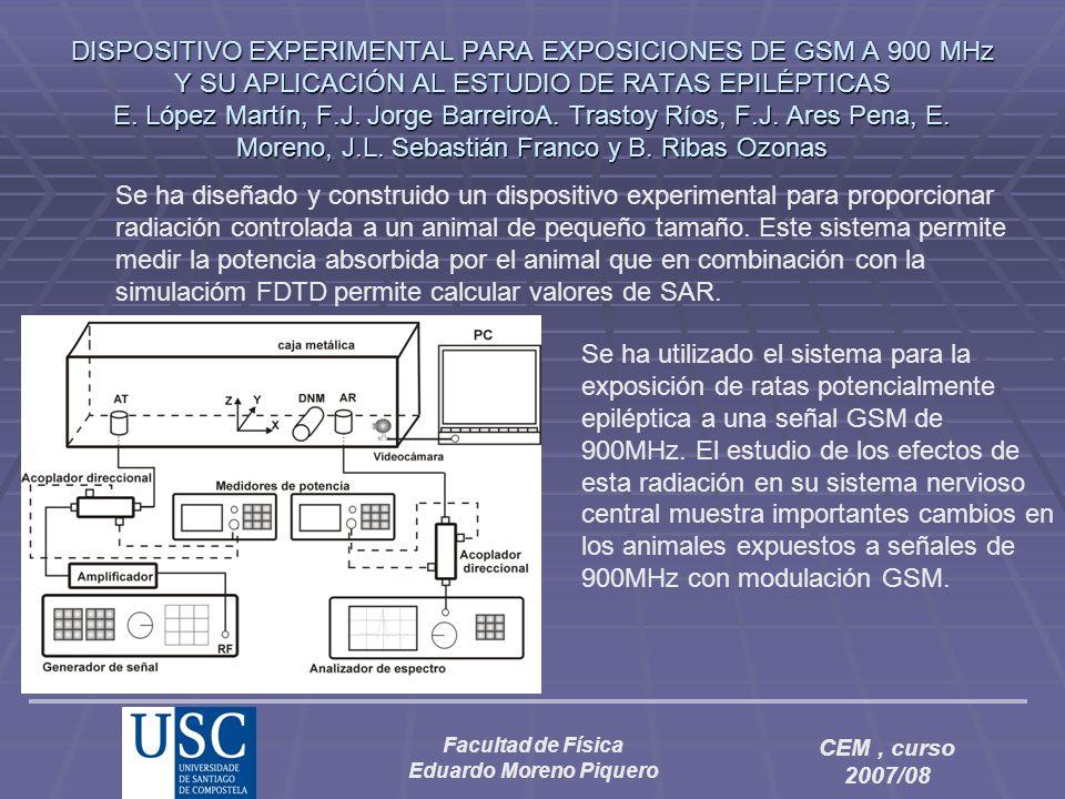 Facultad de Física Eduardo Moreno Piquero CEM, curso 2007/08 DISPOSITIVO EXPERIMENTAL PARA EXPOSICIONES DE GSM A 900 MHz Y SU APLICACIÓN AL ESTUDIO DE