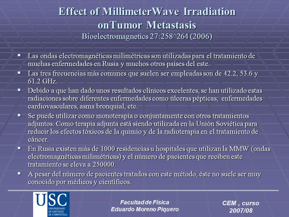 Facultad de Física Eduardo Moreno Piquero CEM, curso 2007/08 Effect of MillimeterWave Irradiation onTumor Metastasis Bioelectromagnetics 27:258^264 (2