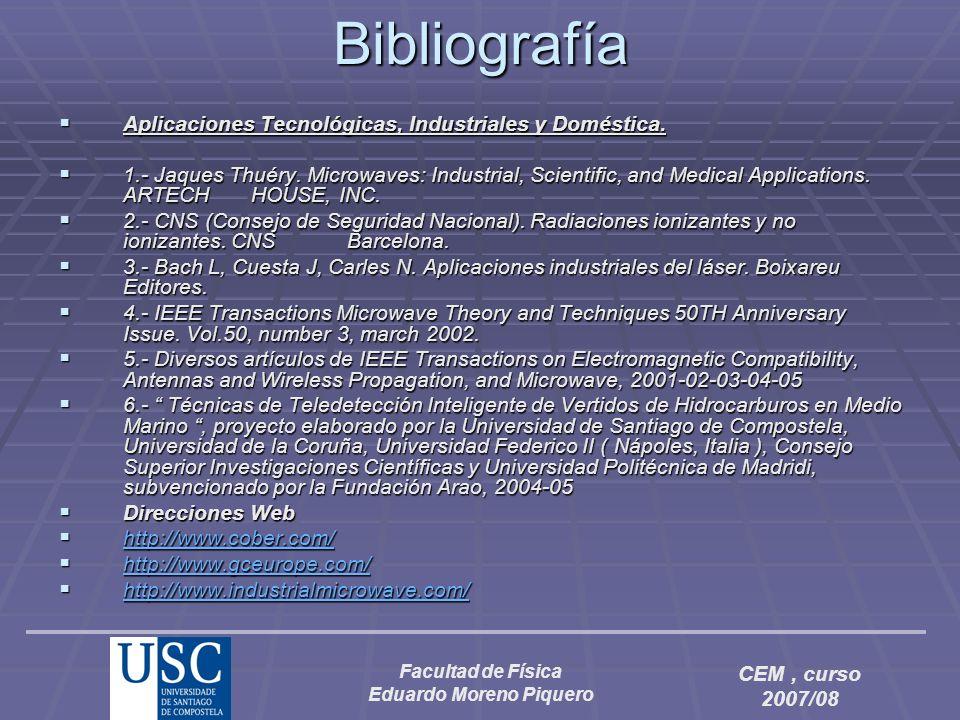 Facultad de Física Eduardo Moreno Piquero CEM, curso 2007/08 Bibliografía Aplicaciones Tecnológicas, Industriales y Doméstica. Aplicaciones Tecnológic