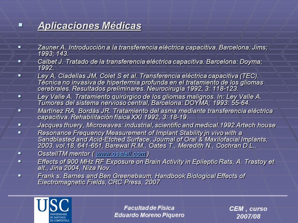 Facultad de Física Eduardo Moreno Piquero CEM, curso 2007/08 Aplicaciones Médicas Aplicaciones Médicas Zauner A. Introducción a la transferencia eléct